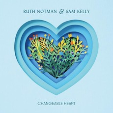 Changeable Heart mp3 Album by Ruth Notman & Sam Kelly
