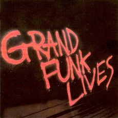 Grand Funk Lives (Re-Issue) by Grand Funk Railroad