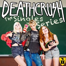 The Singles Series by Deathcrush (2)