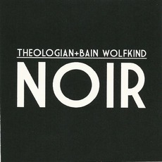 Noir mp3 Album by Theologian + Bain Wolfkind