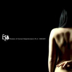 Themes of Carnal Empowerment, Pt. 2: Deceit mp3 Album by ESA