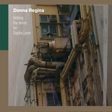 Holding The Mirror For Sophia Loren mp3 Album by Donna Regina