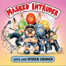 Love and Other Crimes mp3 Album by Masked Intruder