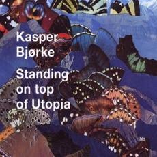 Standing on Top of Utopia mp3 Album by Kasper Bjørke