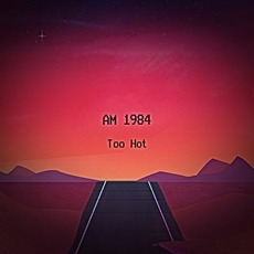 Too Hot by AM 1984