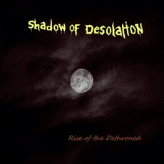 Rise of the Dethroned mp3 Album by Shadow of Desolation