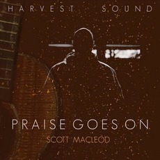 Praise Goes On mp3 Album by Harvest Sound & Scott MacLeod