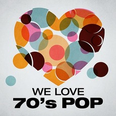 We Love: 70's Pop by Various Artists