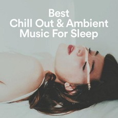 Best Chill Out & Ambient Music For Sleep by Various Artists