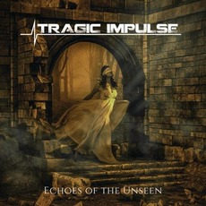 Echoes of the Unseen mp3 Album by Tragic Impulse