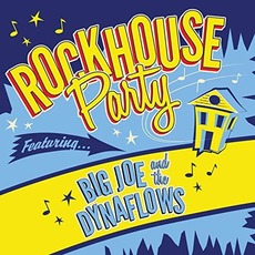Rockhouse Party by Big Joe And The Dynaflows