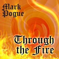 Through the Fire mp3 Album by Mark Pogue