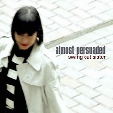 Almost Persuaded mp3 Album by Swing Out Sister