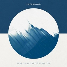 Some Things Never Leave You mp3 Album by Sherwood