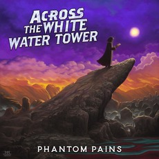 Phantom Pains mp3 Album by Across the White Water Tower