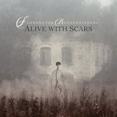 Alive With Scars mp3 Album by Flowers for Bodysnatchers