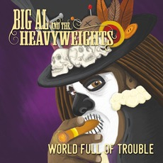 World Full of Trouble by Big Al And The Heavyweights