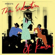 The Seduction of Kansas mp3 Album by Priests