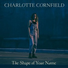 The Shape of Your Name by Charlotte Cornfield