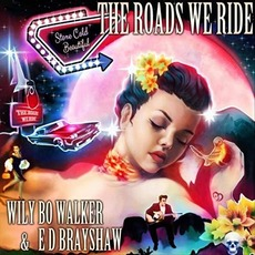 The Roads We Ride mp3 Album by Wily Bo Walker & E D Brayshaw