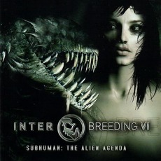 Interbreeding VI: Subhuman: The Alien Agenda mp3 Compilation by Various Artists