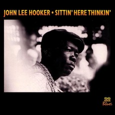 Sittin' Here Thinkin' (Remastered) mp3 Album by John Lee Hooker
