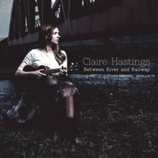 Between River and Railway mp3 Album by Claire Hastings