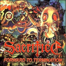 Forward to Termination (Re-Issue) mp3 Album by Sacrifice