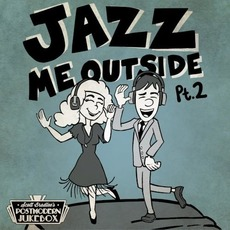 Jazz Me Outside, Pt. 2 mp3 Album by Postmodern Jukebox