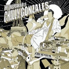 The Unspeakable Chilly Gonzales mp3 Album by Chilly Gonzales