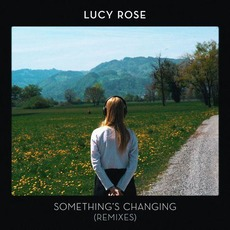 Something's Changing (Remixes) mp3 Remix by Lucy Rose