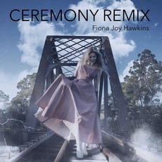 Ceremony Remix mp3 Single by Fiona Joy Hawkins