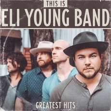This Is Eli Young Band: Greatest Hits mp3 Artist Compilation by Eli Young Band
