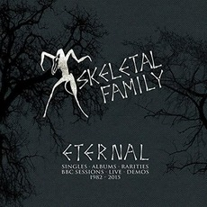 Eternal: Singles · Albums · Rarities · BBC Sessions · Live · Demos 1982-2015 mp3 Artist Compilation by Skeletal Family