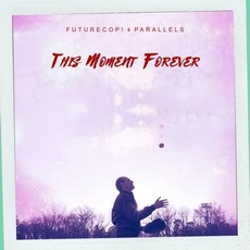 This Moment Forever (feat. Parallels) mp3 Single by Futurecop!