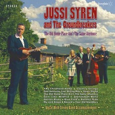 The Old Home Place Ain't The Same Anymore mp3 Album by Jussi Syren and the Groundbreakers
