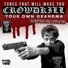 Tunes That Will Make You Crowdkill Your Own Grandma mp3 Compilation by Various Artists