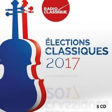 Radio Classique: Les Élections Classiques 2017 mp3 Compilation by Various Artists