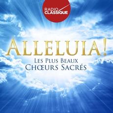 Radio Classique: Alléluia! Les Plus Beaux Choeurs Sacrés mp3 Compilation by Various Artists