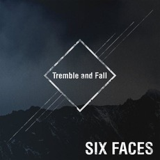 Tremble And Fall mp3 Album by Six Faces