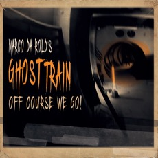 Off Course We Go! by Marco da Rold's Ghost Train