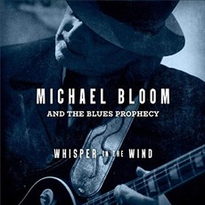 Whisper In The Wind mp3 Album by Michael Bloom And The Blues Prophecy