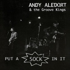 Put A Sock In It mp3 Album by Andy Aledort & The Groove Kings