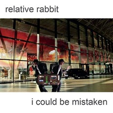 I Could Be Mistaken by Relative Rabbit