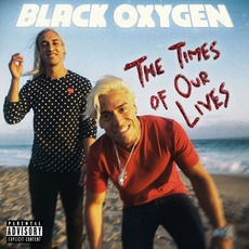 The Times of Our Lives by Black Oxygen