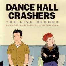 The Live Record: Witless Banter and 25 Mildly Antagonistic Songs About Love mp3 Live by Dance Hall Crashers