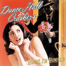 Honey, I'm Homely! mp3 Album by Dance Hall Crashers