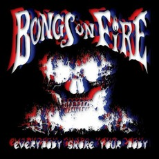 Everybody Smoke Your Body mp3 Album by Bongs On Fire