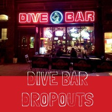 Dive Bar Dropouts by Dive Bar Dropouts
