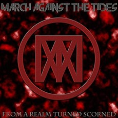 From A Realm Turned Scorned mp3 Album by March Against The Tides
